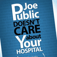 Healthcare Marketing Insights Series: 1. Joe Public Doesn't Care About Your Hospital