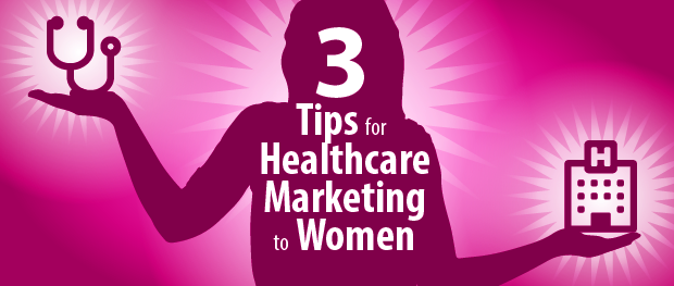 3 Tips For Healthcare Marketing To Women