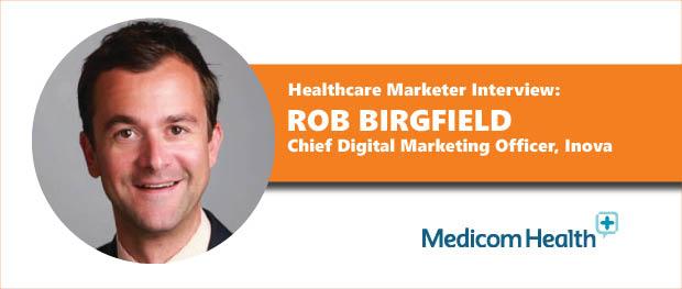 Healthcare Marketer Interview: Rob Birgfeld, AVP, Chief Digital Marketing Officer at Inova
