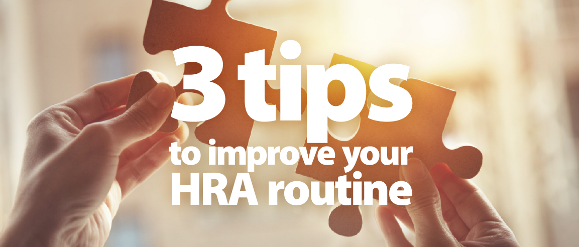 3 Tips to Improve Your HRA Routine